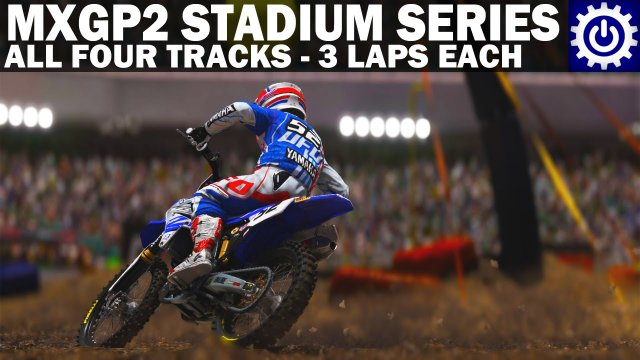 MXGP2 - Stadium Series - Three Laps on Four Tracks
